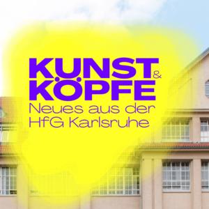 Kunst und Köpfe – Neues aus der HfG Karlsruhe