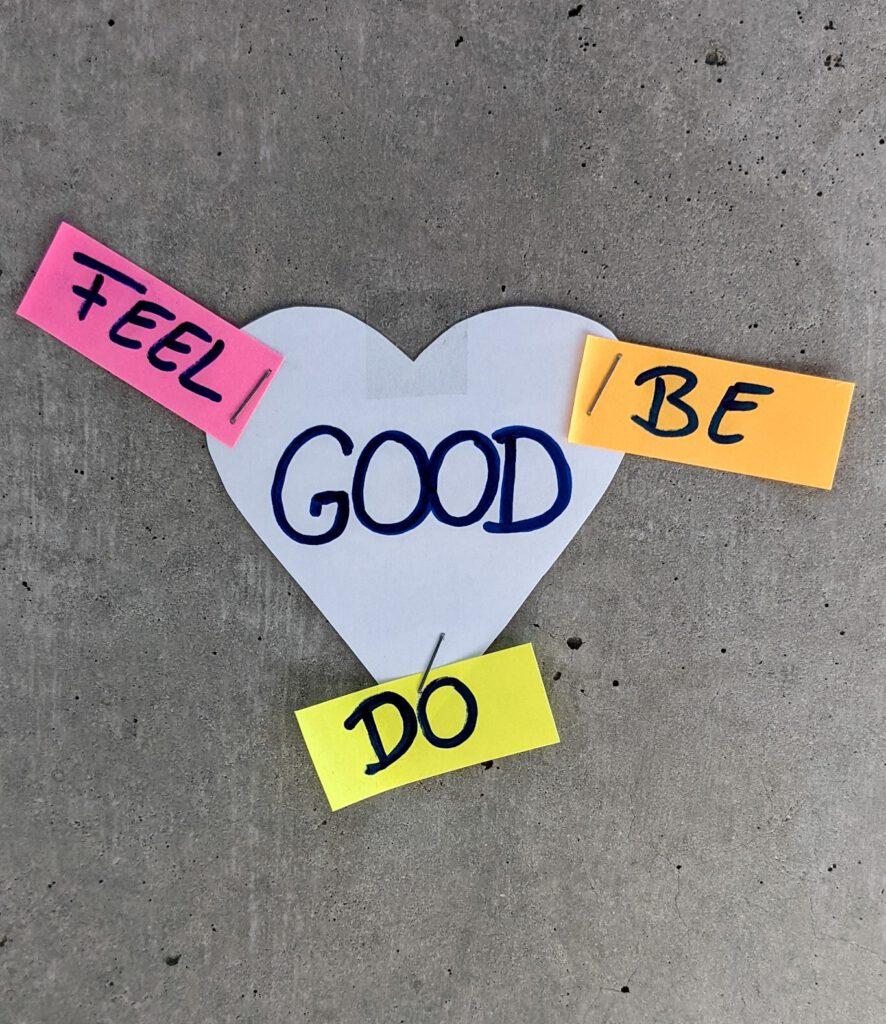 Feel Good, Be Good, Do Good